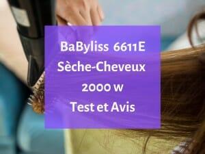 Notre avis sur le sèche-cheveux BaByliss 6611E 2000 w