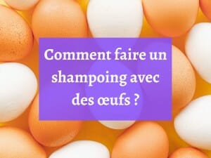 Comment fabriquer son propre shampoing à base d'œufs ?