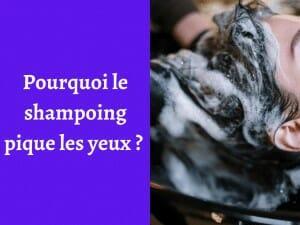 Quelles sont les raisons pour lesquelles le shampoing pique les yeux ?