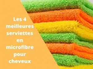 Où trouver les meilleures serviettes microfibres pour cheveux ?